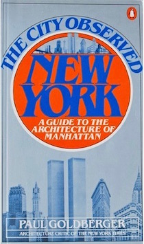 The City Observed - New York: A Guide to the Architecture of Manhattan by Paul Goldberger